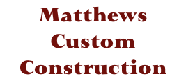 Matthews Custom Construction